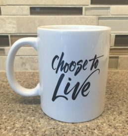 Choose to Live - Coffee Mug