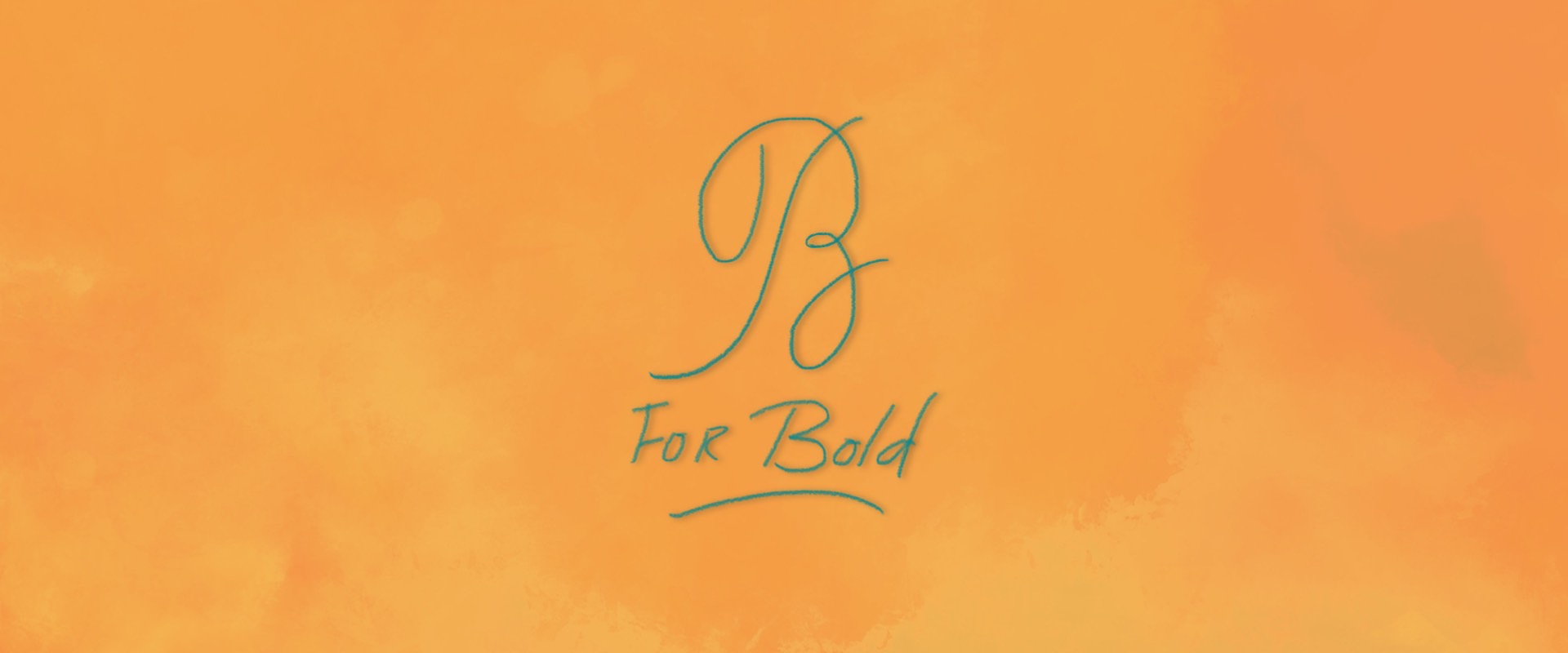 B for Bold